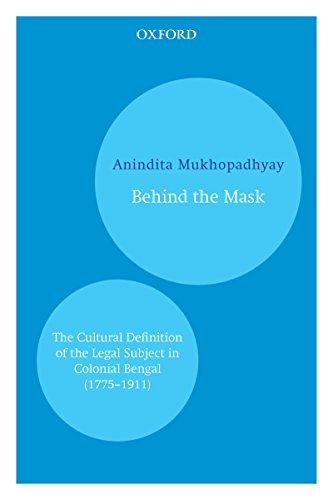 Behind the Mask: The Cultural Definition of the Legal Subject in Colonial Bengal (1715–1911) (English Edition)