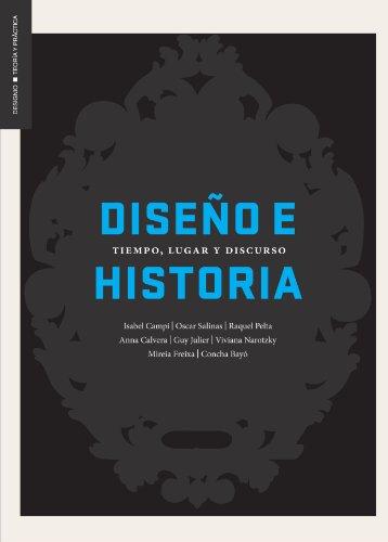 Diseño e Historia: Tiempo lugar y discurso (TEORIA Y PRACTICA)
