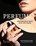 Perfume Recipes That Will Suit Any Taste: Natural Recipes to Make Your Own DIY Perfume (English Edition)