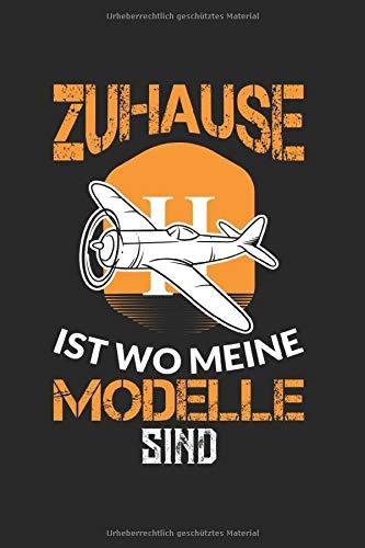 Notizbuch ZUHAUSE IST WO MEINE MODELLE SIND: Modellbauer I Tagebuch I kariert I 100 Seiten