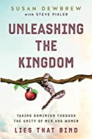 Unleashing the Kingdom, Lies That Bind: Taking Dominion Through the Unity of Men and Women