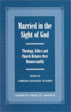 Married in the Sight of God: Theology, Ethics, and Church Debates Over Homosexuality