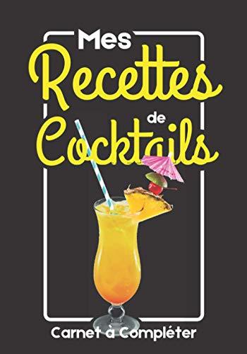 Mes Recettes de Cocktails: Carnet de Recettes à Compléter: Livre de Recettes de Cocktails | Carnet de notes de recettes cocktails à remplir | livret ... Compléter | idée Cadeau à offrir barman amis