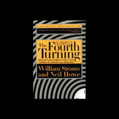 The Fourth Turning     An American Prophecy              By:                                                                                                                                 William Strauss,                                                                                        Neil Howe                               Narrated by:                                                                                                                                 William Strauss,                                                                                        Neil Howe                      Length: 6 hrs and 1 min     27 ratings     Overall 4.7