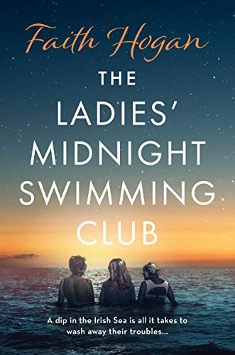 The Ladies' Midnight Swimming Club: an uplifting, emotional story set in the sweeping Irish countryside perfect for fans of Sheila O'Flanagan (English Edition)