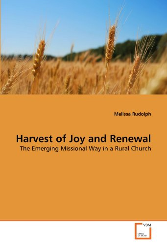 Harvest of Joy and Renewal: The Emerging Missional Way in a Rural Church