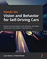 Hands-On Vision and Behavior for Self-Driving Cars: Explore visual perception, lane detection, and object classification with Python 3 and OpenCV 4 Front Cover