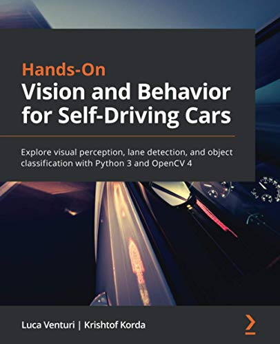 Hands-On Vision and Behavior for Self-Driving Cars: Explore visual perception, lane detection, and object classification with Python 3 and OpenCV 4