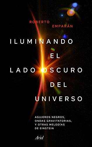 Iluminando el lado oscuro del universo: Agujeros negros, ondas gravitatorias y otras melodías de Einstein (Ariel)