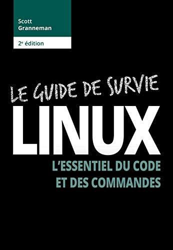 Linux : le guide de survie: L'essentiel du code et des commandes (French Edition)