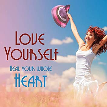 Love Yourself: Smoothing Relaxing Music To Heal Your Whole Heart