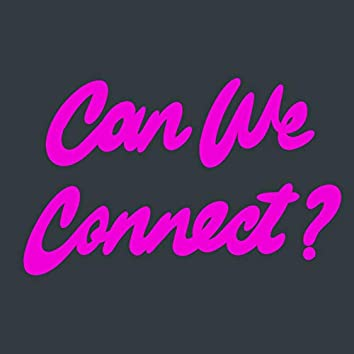 Can We Connect?