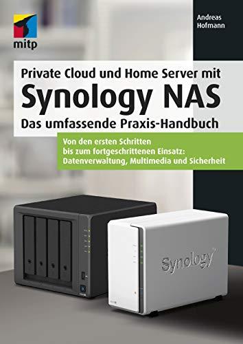 Private Cloud und Home Server mit Synology NAS: Das umfassende Praxis-Handbuch: Das umfassende Praxis-Handbuch.Von den ersten Schritten bis zum ... ... Datenverwaltung, Multimedia und Sicherheit