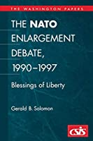 The NATO Enlargement Debate, 1990-1997: The Blessings of Liberty (The Washington Papers)