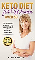 Keto Diet for Women Over 50: The Winning Formula To Lose Weight and Increase Longevity + 30-Day Keto Meal Plan