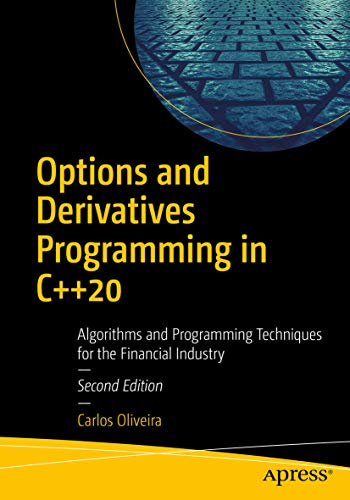 Options and Derivatives Programming in C++20: Algorithms and Programming Techniques for the Financial Industry (English Edition)