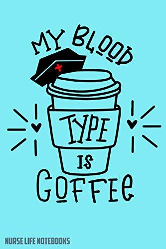 Nurse Life Notebooks My Blood Type Is Coffee: Lined Notebook Graduate Registered Nurses