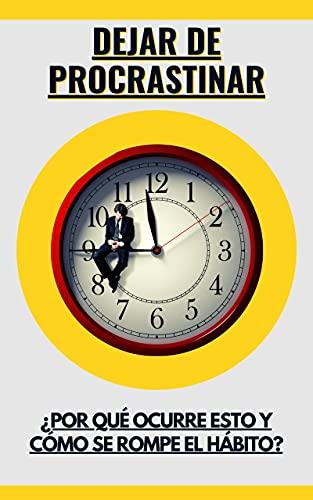 Dejar de procrastinar: ¿Por qué ocurre esto y cómo se rompe el hábito?