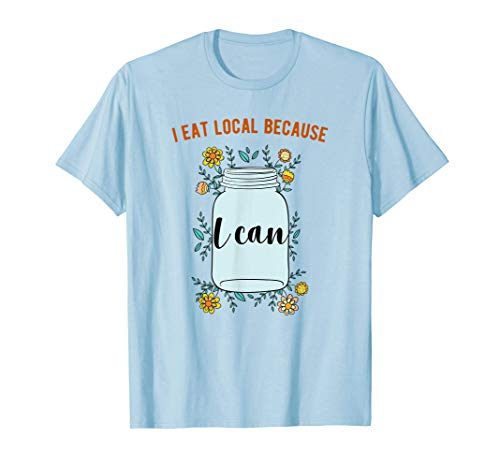 I Eat Local Because I Can Canning Design T-Shirt