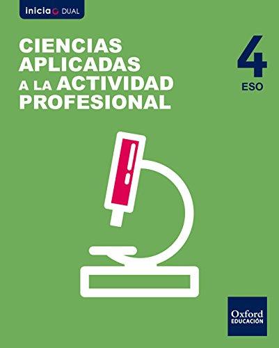 Inicia Dual Ciencias Aplicadas A La Actividad Profesional. Libro Del Alumno - 4º ESO - 9780190508043