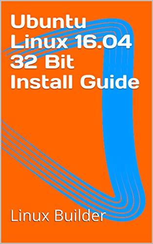 Ubuntu Linux 16.04 32 Bit Install Guide (Ubuntu Linux Install Guides) (English Edition)