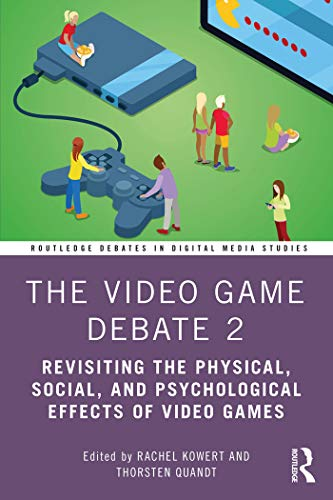 The Video Game Debate 2: Revisiting the Physical, Social, and Psychological Effects of Video Games (Routledge Debates in Digital Media Studies) (English Edition)