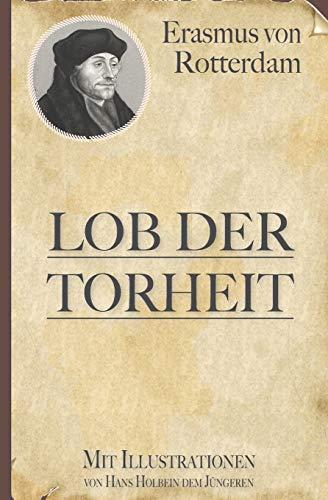 Erasmus von Rotterdam: Lob der Torheit (Mit Illustrationen von Hans Holbein)