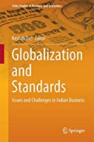 Globalization and Standards: Issues and Challenges in Indian Business (India Studies in Business and Economics)