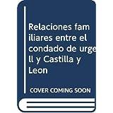 Relaciones familiares entre el condado de urgell y Castilla y León