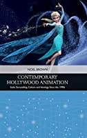Contemporary Hollywood Animation: Style, Storytelling, Culture and Ideology Since the 1990s (Traditions in American Cinema)
