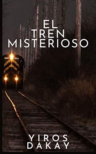 EL TREN MISTERIOSO (Spanish Edition) de [Yiros Dakay]