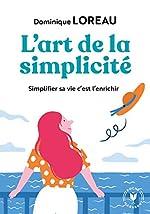 L'art de la simplicité - Posséder moins pour plus de liberté et de joie de Dominique Loreau