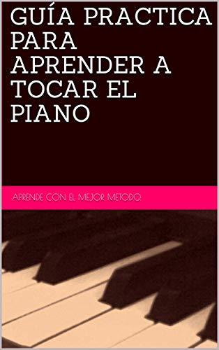 GUÍA PRACTICA PARA APRENDER A TOCAR EL PIANO
