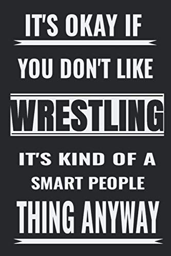 It's Okay If You Don't Like wrestling It's Kind Of A Smart People Thing Anyway: hobby Lined Notebook/Journal,guest book,Happy Birthday,Cute Girls ... For Coworker/Bos,Coworker Notebook , Lined