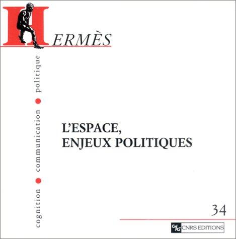 Hermès - Cognition, communication, politique, numéro 34 : L'Espace, enjeux politiques