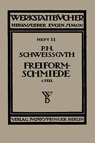 Freiformschmiede: Erster Teil: Technologie des Schmiedens Rohstoff der Schmiede (Werkstattbücher) (German Edition) (Werkstattbücher (50), Band 50)