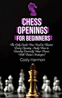 Chess Openings for Beginners: The Only Guide You Need to Master Every Opening. Study How to Develop Correctly Your Pieces With Bonus Strategies!