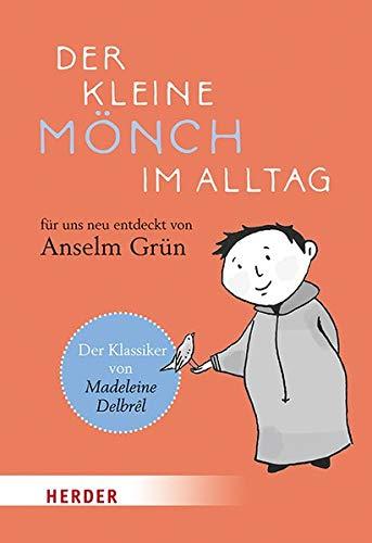 Der kleine Mönch im Alltag: Für uns neu entdeckt von Anselm Grün