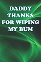DADDY THANKS FOR WIPING MY BUM: funny fathers day gifts notebook journal gift  ( 6*9 -120  lined, dotted  pages) Birthday Gifts From Kids Paperback, low vison notebook.