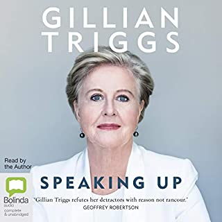 Speaking Up                   By:                                                                                                                                 Gillian Triggs                               Narrated by:                                                                                                                                 Gillian Triggs                      Length: 10 hrs and 48 mins     3 ratings     Overall 5.0