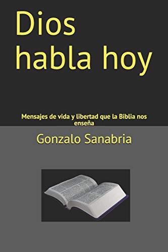 Dios habla hoy: Mensajes de vida y libertad que la Biblia nos enseña