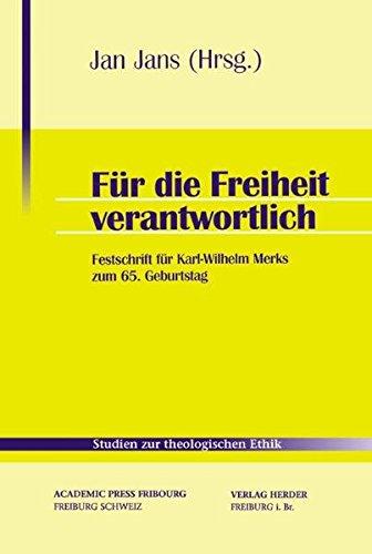 Für die Freiheit verantwortlich: Festschrift für Karl-Wilhelm Merks zum 65. Geburtstag (Studien zur theologischen Ethik)