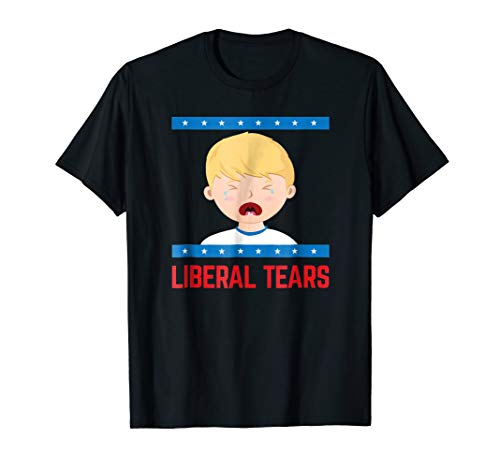 Liberal Tears, Shirt for Men and Women, Anti establishment