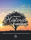 Nuestra Historia Familiar: Seguimiento de las investigaciones y de los árboles genealógicos a lo largo de 10 generaciones - Reconstituir, contar y ... de tus antepasados a tus descendientes