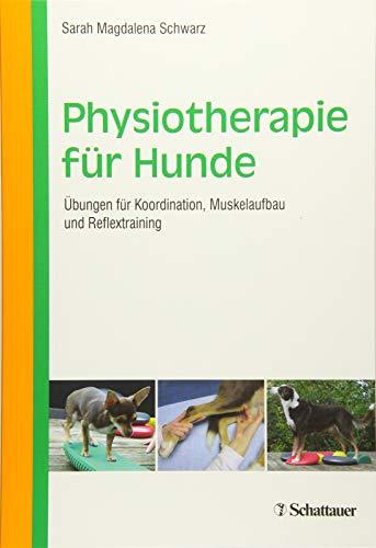 Physiotherapie für Hunde: Muskeln aufbauen - Koordination verbessern - Reflexe trainieren: Übungen für Koordination, Muskelaufbau und Reflextraining