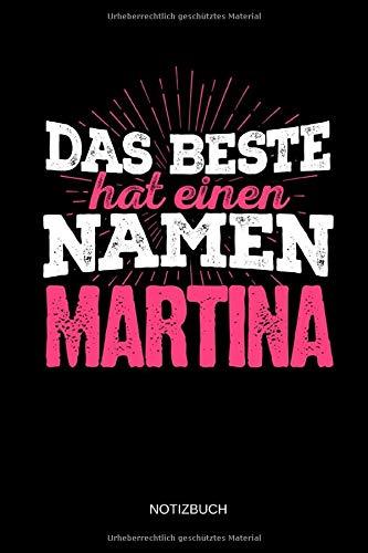Das Beste hat einen Namen - Martina: Martina - Lustiges Frauen Namen Notizbuch (liniert). Tolle Muttertag, Namenstag, Weihnachts & Geburtstags Geschenk Idee.