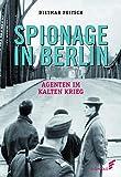 Spionage in Berlin: Agenten im Kalten Krieg