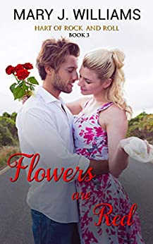 Flowers Are Red (Hart of Rock and Roll Book 3) by [Mary J. Williams]