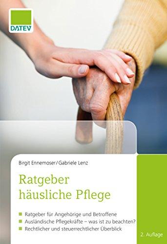 Ratgeber häusliche Pflege, 2. Auflage: Ratgeber für Angehörige und Betroffene / Ausländische Pflegekräfte - was ist zu beachten? / Rechtlicher und steuerrechtlicher Überblick