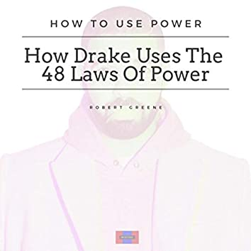 How Drake Uses the 48 Laws of Power